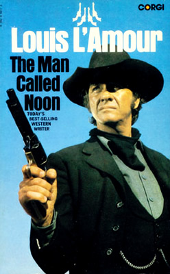 Whats It Worth >> The Man Called Noon - A novel by Louis L'Amour